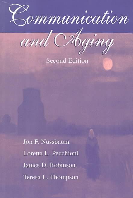 Communication and Aging By Nussbaum, Jon F./ Pecchioni, Loretta L./ Robinson, James D./ Thompson, Teresa L.